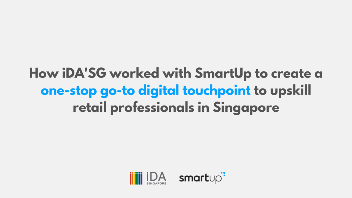 How iDA'SG worked with SmartUp to create a one-stop go-to digital touchpoint to upskill retail professionals in Singapore